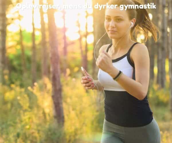 Oplev rejser, mens du dyrker gymnastik