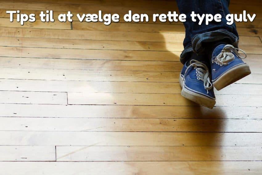 Tips til at vælge den rette type gulv