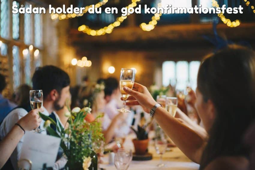 Sådan holder du en god konfirmationsfest